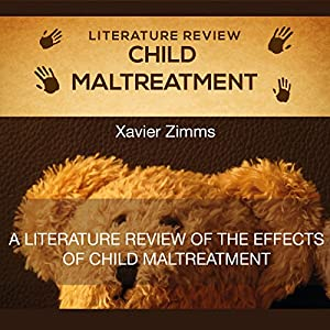 Literature Review of the Effects of Child Maltreatment Audiobook