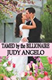 Tamed by the Billionaire: The BAD BOY BILLIONAIRES Series (Volume 1)