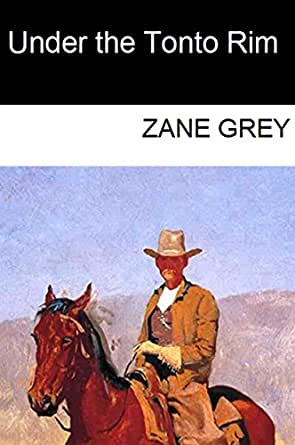 Under the Tonto Rim - Kindle edition by Zane Grey. Literature & Fiction Kindle eBooks @ Amazon.com.