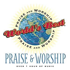 Worlds Best Praise and Worship