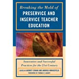 Breaking the Mold of Preservice and Inservice Teacher Education: Innovative and Successful Practices for the Twenty-first...