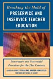 img - for Breaking the Mold of Preservice and Inservice Teacher Education: Innovative and Successful Practices for the Twenty-first Century book / textbook / text book
