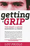 Getting a Grip: The Heart of Anger Handbook for Teens (1879737590) by Priolo, Lou