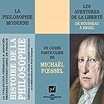 Les aventures de la liberté: Histoire de la philosophie moderne - de Rousseau à Hegel | Michaël Fœssel
