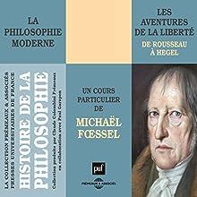 Les aventures de la liberté: Histoire de la philosophie moderne - de Rousseau à Hegel | Livre audio Auteur(s) : Michaël Fœssel Narrateur(s) : Michaël Fœssel