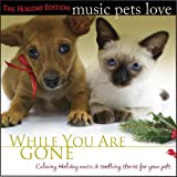 Music Pets Love: The Holiday Edition (While You Are Gone) Pet Music ~ Bradley Joseph