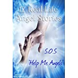 12 Real Life Inspirational Angel S.O.S Stories. Miracles can happen! (Help Me Angels)by Richard Bullivant