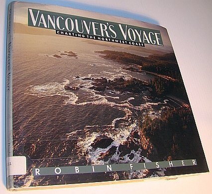 Vancouver's Voyage ; Charting the Northwest Coast, 1791-1795, Fisher, Robin