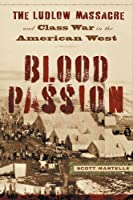Blood Passion: The Ludlow Massacre and Class War in the American West, First Paperback Edition from Scott Martelle