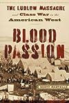 Blood Passion: The Ludlow Massacre an...
