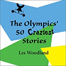 The Olympics' 50 Craziest Stories (       UNABRIDGED) by Les Woodland Narrated by David L. Stanley