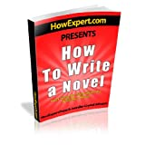 How To Write a Novel - Your Step-By-Step Guide To Writing a Novel ~ HowExpert Press