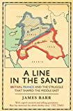 James Barr A Line in the Sand: Britain, France and the Struggle That Shaped the Middle East
