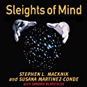 Sleights of Mind: What the Neuroscience of Magic Reveals About Our Everyday Deceptions Audiobook by Stephen L. Macknik, Susana Martinez-Conde, Sandra Blakeslee Narrated by Lloyd James