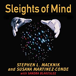 Sleights of Mind: What the Neuroscience of Magic Reveals About Our Everyday Deceptions | [Stephen L. Macknik, Susana Martinez-Conde, Sandra Blakeslee]