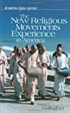 The New Religious Movements Experience in America (The American Religious Experience)