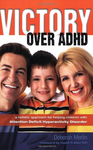 VICTORY OVER ADHD: a holistic approach for helping children with Attention Deficit Hyperactivity Disorder