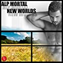 New Worlds (       UNABRIDGED) by Alp Mortal Narrated by Stewart Campbell