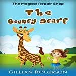 The Bouncy Scarf: The Magical Repair Shop | Gillian Rogerson