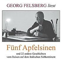Fünf Apfelsinen: Und 22 andere Geschichten Hörbuch von Georg Felsberg Gesprochen von: Georg Felsberg