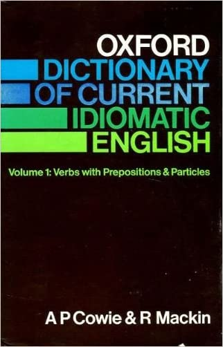 Oxford Dictionary of Current Idiomatic English: Verbs With Prepositions and Particles.