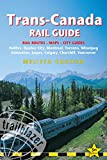 Trans-Canada Rail Guide: Includes City Guides To Halifax, Quebec City, Montreal, Toronto, Winnipeg, Edmonton, Jasper, Calgary, Churchill  And Vancouver