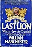 The Last Lion: Winston Spencer Churchill: Visions of Glory, 1874-1932 by Manchester, William (1984) Paperback