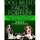Dog Breed Facts for Fun! Book B ~ Wyatt Michaels