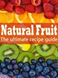 Natural Fruit :The Ultimate Recipe Guide - Over 100 Natural & Healthy Recipes (English Edition)