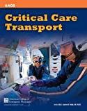 img - for Critical Care Transport by American Academy of Orthopaedic Surgeons (AAOS,, UMBC,, Ame [Jones and Bartlett Learning,2011] (Paperback) book / textbook / text book