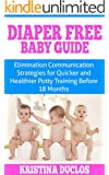 Diaper Free: Baby Guide - Elimination Communication Strategies for Quicker & Healthier Potty Training Before 18 Months (Toddler parenting, potty training, ... book, toilet training, parenting guide)