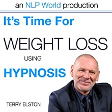 It's Time For Weight Loss With Terry Elston: International Prime-Selling NLP Hypnosis Audio  by Terry H Elston Narrated by Terry H Elston