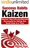 Success Habits: Kaizen - Improve Your Life and Become Successful by Taking One Small Step at a Time (Success, Habits, Kaizen, Motivational, Inspirational Books, Self Improvement, success mindset)