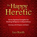 Happy Heretic: Seven Spiritual Insights for Healing Religious Codependency Audiobook by Leo Booth Narrated by Craig Jessen