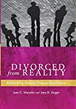 Divorced from Reality: Rethinking Family Dispute Resolution (Families, Law, and Society)