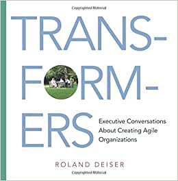 Transformers: Executive Conversations About Creating Agile Organizations