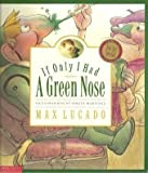If Only I Had a Green Nose (0439562457) by Max Lucado