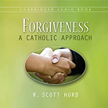 Forgiveness: A Catholic Approach (       UNABRIDGED) by R. Scott Hurd Narrated by John Edmondson