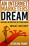 An Internet Marketers Dream: High Paying, Low Competition, Easy To Rank For Niche
