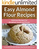 Easy Almond Flour Recipes - A Decadent Gluten-Free, Low-Carb Alternative To Wheat (The Easy Recipe)