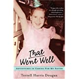 That Went Well: Adventures in Caring for My Sister ~ Terrell Dougan