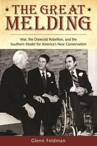 The Great Melding: War, the Dixiecrat Rebellion, and the Southern Model for America's New Conservatism (Modern South)