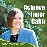 Achieve Inner Calm: Learn to Relax and Let Go of Your Worries and Concerns