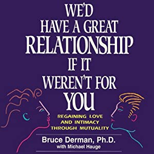 We'd Have A Great Relationship if It Weren't For You: Regaining Love and Intimacy | [Bruce Derman, Michael Haig]