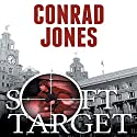 Soft Target: Soft Target, Book 1 Audiobook by Conrad Jones Narrated by Ellery Truesdell