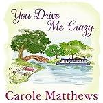 You Drive Me Crazy   Carole Matthews