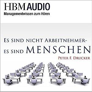 Es sind nicht Arbeitnehmer - Es sind Menschen (Managementwissen zum Hören - HMB Audio) Hörbuch