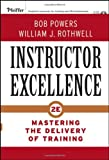 Instructor Excellence: Mastering the Delivery of Training (0787982296) by Powers, Bob
