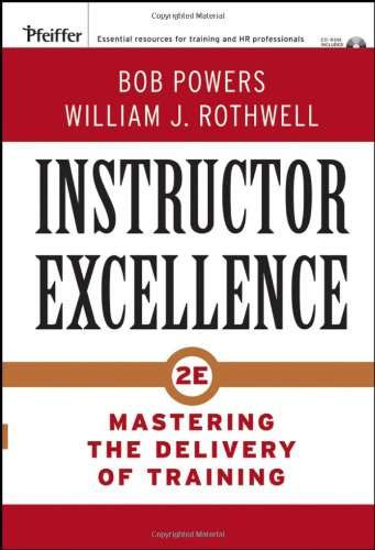 Instructor Excellence: Mastering the Delivery of Training