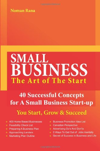 SMALL BUSINESS-The Art of The Start -40 Successful Concepts for A Small Business Start-up - You Start Grow And098118071X